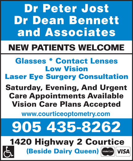 Drs Bennett Jost Optometrist (905-435-8262) - Display Ad - Dr Peter Jost Dr Dean Bennett and Associates NEW PATIENTS WELCOME Glasses * Contact Lenses Low Vision Laser Eye Surgery Consultation Saturday, Evening, And Urgent Care Appointments Available Vision Care Plans Accepted www.courticeoptometry.com 1420 Highway 2 Courtice (Beside Dairy Queen)