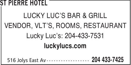 St Pierre Hotel (204-433-7425) - Display Ad - LUCKY LUC'S BAR & GRILL VENDOR, VLT'S, ROOMS, RESTAURANT Lucky Luc's: 204-433-7531 luckylucs.com