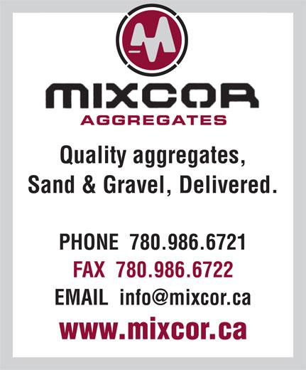 Mixcor Aggregates Inc (780-986-6721) - Annonce illustrée======= - Quality aggregates, Sand & Gravel, Delivered. PHONE  780.986.6721 www.mixcor.ca FAX  780.986.6722 AGGREGATESAGGREGATES