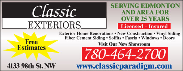 Classic Exteriors (780-464-2700) - Annonce illustrée======= - SERVING EDMONTON AND AREA FOR OVER 25 YEARS Exterior Home Renovations   New Construction   Vinyl Siding Fiber Cement Siding   Soffits   Fascia   Windows   Doors Free Visit Our New Showroom Estimates 780-464-2700 4133 98th St. NW www.classicparadigm.com