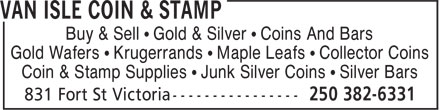 Van Isle Coin & Stamp (250-382-6331) - Display Ad - Buy & Sell • Gold & Silver • Coins And Bars Gold Wafers • Krugerrands • Maple Leafs • Collector Coins Coin & Stamp Supplies • Junk Silver Coins • Silver Bars