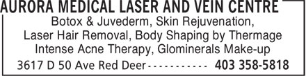 Aurora Medical Laser And Vein Centre (403-358-5818) - Display Ad - Botox & Juvederm, Skin Rejuvenation, Laser Hair Removal, Body Shaping by Thermage Intense Acne Therapy, Glominerals Make-up