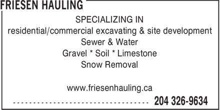 Friesen Hauling (204-326-9634) - Annonce illustrée======= - SPECIALIZING IN residential/commercial excavating & site development Sewer & Water Gravel * Soil * Limestone Snow Removal www.friesenhauling.ca