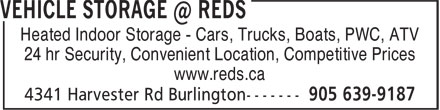Reds Enterprises (905-639-9187) - Display Ad - Heated Indoor Storage - Cars, Trucks, Boats, PWC, ATV 24 hr Security, Convenient Location, Competitive Prices www.reds.ca Heated Indoor Storage - Cars, Trucks, Boats, PWC, ATV 24 hr Security, Convenient Location, Competitive Prices www.reds.ca