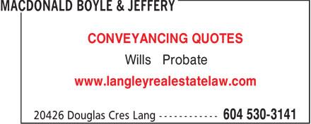 MacDonald Boyle & Jeffery (604-530-3141) - Annonce illustrée======= - CONVEYANCING QUOTES • Wills • Probate www.langleyrealestatelaw.com CONVEYANCING QUOTES • Wills • Probate www.langleyrealestatelaw.com