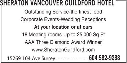 Sheraton Hotel (604-582-9288) - Annonce illustrée======= - Outstanding Service-the finest food Corporate Events-Wedding Receptions At your location or at ours 18 Meeting rooms-Up to 25,000 Sq Ft AAA Three Diamond Award Winner www.SheratonGuildford.com
