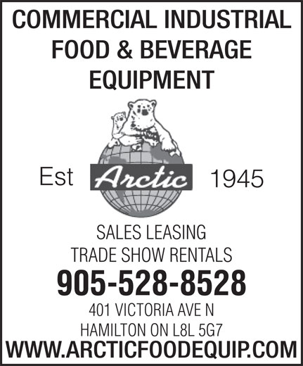 Arctic Refrigeration & Equipment (1-855-412-0163) - Display Ad - COMMERCIAL INDUSTRIAL FOOD & BEVERAGE EQUIPMENT Est 1945 SALES LEASING TRADE SHOW RENTALS 905-528-8528 401 VICTORIA AVE N HAMILTON ON L8L 5G7 WWW.ARCTICFOODEQUIP.COM