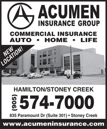 Acumen Insurance Group Inc (905-574-7000) - Annonce illustrée======= - COMMERCIAL INSURANCE AUTO     HOME     LIFE NEW LOCATION! HAMILTON/STONEY CREEK (905)574-7000 835 Paramount Dr (Suite 301)   Stoney Creek www.acumeninsurance.com