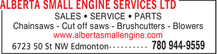 Alberta Small Engine Services Ltd (780-944-9559) - Annonce illustrée======= - SALES • SERVICE • PARTS Chainsaws - Cut off saws - Brushcutters - Blowers www.albertasmallengine.com