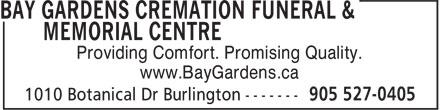 Bay Gardens Cremation Funeral & Memorial Centre (905-527-0405) - Annonce illustrée======= - Providing Comfort. Promising Quality. www.BayGardens.ca Providing Comfort. Promising Quality. www.BayGardens.ca