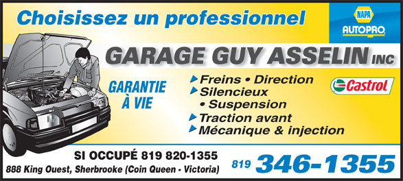 Garage Guy Asselin (819-346-1355) - Annonce illustrée======= - Choisissez un professionnel Freins   Direction GARANTIE Silencieux Suspension À VIE Traction avant Mécanique & injection SI OCCUPÉ 819 820-1355 819 888 King Ouest, Sherbrooke (Coin Queen - Victoria)