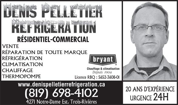 Denis Pelletier Réfrigération (819-698-4102) - Display Ad - Chauffage & climatisation VENTE RÉSIDENTIEL-COMMERCIAL RÉPARATION DE TOUTE MARQUE RÉFRIGÉRATION CLIMATISATION 1 904 THERMOPOMPE Licence RBQ : 5652-3608-01 www.denispelletierrefrigeration.ca 20 ANS D EXPÉRIENCE (819) 698-4102 24H URGENCE 4271 Notre-Dame Est, Trois-Rivières CHAUFFAGE