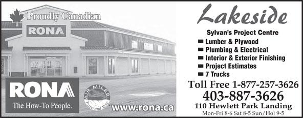 Rona (403-887-3626) - Annonce illustrée======= - Plumbing & Electrical Interior & Exterior Finishing Project Estimates 7 Trucks Toll Free 1-877-257-3626 403-887-3626 110 Hewlett Park Landing Mon-Fri 8-6 Sat 8-5 Sun/Hol 9-5 Lumber & Plywood