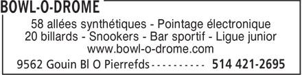 Bowl-O-Drome (514-421-2695) - Annonce illustrée======= - 58 allées synthétiques - Pointage électronique 20 billards - Snookers - Bar sportif - Ligue junior www.bowl-o-drome.com