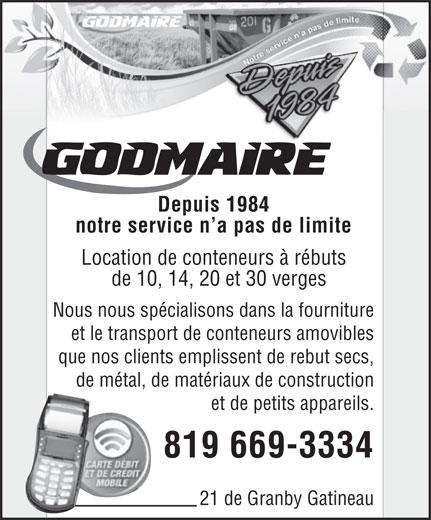 Location Godmaire (819-669-3334) - Annonce illustrée======= - Depuis 1984 notre service n a pas de limite Location de conteneurs à rébuts de 10, 14, 20 et 30 verges Nous nous spécialisons dans la fourniture et le transport de conteneurs amovibles que nos clients emplissent de rebut secs, de métal, de matériaux de construction et de petits appareils. 819 669-3334 21 de Granby Gatineau