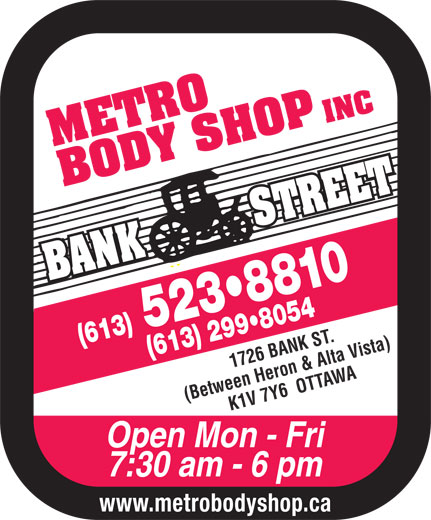 Metro Body Shop Inc (613-523-8810) - Annonce illustrée======= - INC 52 INC 52 883 10( (613) 613) 299 8054 1726 BANK ST. (Between Heron & Alta Vista)K1 V 7 Y6  OTTAWA Open Mon - Fri 7:30 am - 6 pm www.metrobodyshop.ca 883 10( (613) 613) 299 8054 1726 BANK ST. (Between Heron & Alta Vista)K1 V 7 Y6  OTTAWA Open Mon - Fri 7:30 am - 6 pm www.metrobodyshop.ca