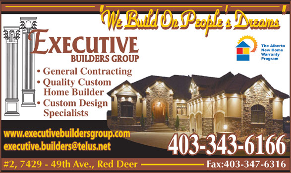 """Executive Builders Group Inc (403-343-6166) - Annonce illustrée======= - """"We Build On People's Dreams"""" General Contracting Quality Custom Home Builder Custom Design Specialists www.executivebuildersgroup.com 403-343-6166 #2, 7429 - 49th Ave., Red Deer Fax:403-347-6316"""