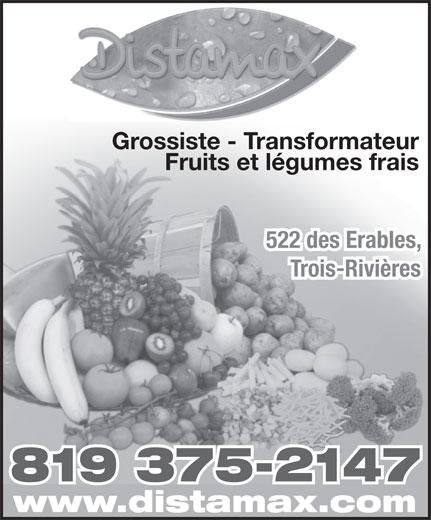 Distamax Inc (819-375-2147) - Annonce illustrée======= - Grossiste - Transformateur Fruits et légumes frais 522 des Erables, Trois-Rivières 819 375-2147 www.distamax.com