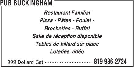 Pub Buckingham(Le) (819-986-2724) - Annonce illustrée======= - Pizza - Pâtes - Poulet - Brochettes - Buffet Salle de réception disponible Tables de billard sur place Loteries vidéo Restaurant Familial