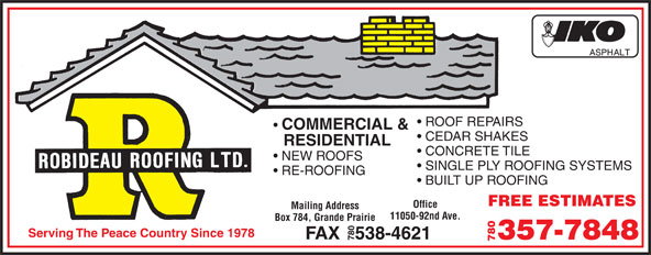 Robideau Roofing Ltd (780-532-5594) - Display Ad - RESIDENTIAL CONCRETE TILE NEW ROOFS SINGLE PLY ROOFING SYSTEMS RE-ROOFING BUILT UP ROOFING FREE ESTIMATES Office Mailing Address 11050-92nd Ave. Box 784, Grande Prairie Serving The Peace Country Since 1978 FAX   538-4621 357-7848 780 COMMERCIAL & ROOF REPAIRS CEDAR SHAKES