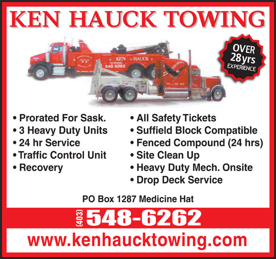 Ken Hauck Towing (403-548-6262) - Annonce illustrée======= - Prorated For Sask. All Safety Tickets 3 Heavy Duty Units Suffield Block Compatible 24 hr Service Fenced Compound (24 hrs) Traffic Control Unit Site Clean Up Recovery Heavy Duty Mech. Onsite Drop Deck Service PO Box 1287 Medicine Hat www.kenhaucktowing.com
