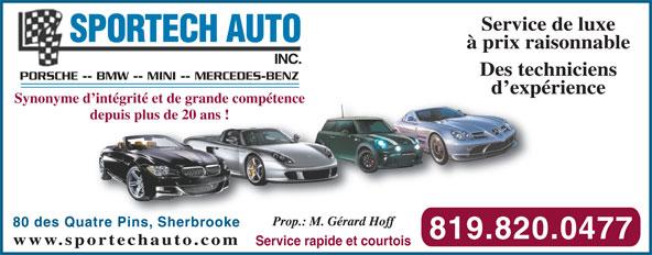 Sportech Auto Inc (819-820-0477) - Annonce illustrée======= - Des techniciensDes tech PORSCHE -- BMW -- MINI -- MERCEDES-BENZ-- BMW -- MINI -- MERCEDES-BENZ d expérienced expé Synonyme d intégrité et de grande compétence d intégrité et de grande compétence depuis plus de 20 ans !depuis plus de 20 ans Prop.: M. Gérard HoffProp.: M. Gérard Hoff 80 des Quatre Pins, Sherbrookeuatre Pins, Sherbrooke 819.820.0477819.820 www.sportechauto.comortechauto.com Service rapide et courtoisService rapide et courtois INC.INC. à prix raisonnable Service de luxe SPORTECH AUTO