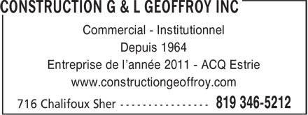 Construction G & L Geoffroy Inc (819-346-5212) - Display Ad - Commercial - Institutionnel Depuis 1964 Entreprise de l'année 2011 - ACQ Estrie www.constructiongeoffroy.com