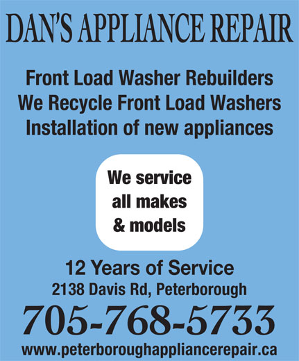 Dan's Appliance Repair (705-768-5733) - Annonce illustrée======= - Front Load Washer Rebuilders We Recycle Front Load Washers Installation of new appliances We service all makes & models 12 Years of Service 2138 Davis Rd, Peterborough 705-768-5733 www.peterboroughappliancerepair.ca DAN S APPLIANCE REPAIR Front Load Washer Rebuilders We Recycle Front Load Washers Installation of new appliances We service all makes & models 12 Years of Service 2138 Davis Rd, Peterborough 705-768-5733 www.peterboroughappliancerepair.ca DAN S APPLIANCE REPAIR