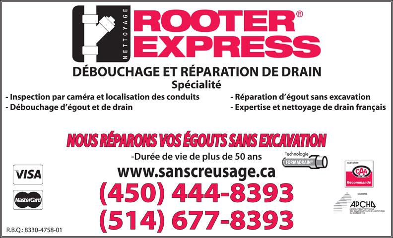 Rooter Express (450-444-8393) - Annonce illustrée======= - - Inspection par caméra et localisation des conduits - Réparation d égout sans excavation - Débouchage d égout et de drain - Expertise et nettoyage de drain français Technologie FORMADRAIN MEMBRE (450) 444-8393 (514) 677-8393