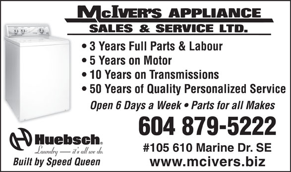 McIver's Appliance Sales & Service Ltd (604-879-5222) - Display Ad - 3 Years Full Parts & Labour 10 Years on Transmissions 50 Years of Quality Personalized Service Open 6 Days a Week   Parts for all Makes 604 879-5222 #105 610 Marine Dr. SE Built by Speed Queen www.mcivers.biz 5 Years on Motor 3 Years Full Parts & Labour 5 Years on Motor 10 Years on Transmissions 50 Years of Quality Personalized Service Open 6 Days a Week   Parts for all Makes 604 879-5222 #105 610 Marine Dr. SE Built by Speed Queen www.mcivers.biz