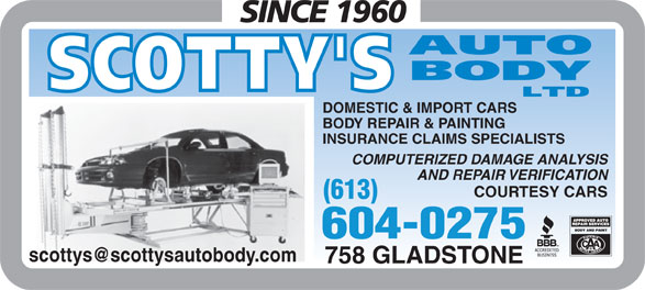 Scotty's Auto Body Ltd (613-234-8056) - Display Ad - (613) 604-0275 758 GLADSTONE DOMESTIC & IMPORT CARS BODY REPAIR & PAINTING INSURANCE CLAIMS SPECIALISTS COMPUTERIZED DAMAGE ANALYSIS AND REPAIR VERIFICATION COURTESY CARS
