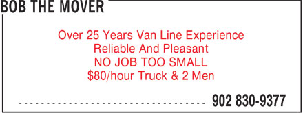 Bob the Mover (902-830-9377) - Display Ad - Over 25 Years Van Line Experience Reliable And Pleasant NO JOB TOO SMALL $80/hour Truck & 2 Men