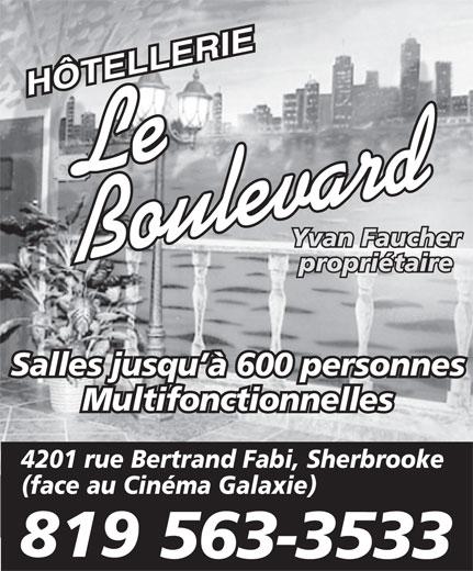 Hôtellerie Le Boulevard (819-563-3533) - Annonce illustrée======= - Yvan Faucher propriétaire Salles jusqu à 600 personnes Multifonctionnelles 4201 rue Bertrand Fabi, Sherbrooke (face au Cinéma Galaxie)
