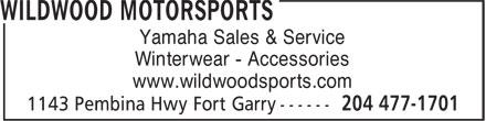 Wildwood Motorsports (204-477-1701) - Annonce illustrée======= - Yamaha Sales & Service Winterwear - Accessories www.wildwoodsports.com Yamaha Sales & Service Winterwear - Accessories www.wildwoodsports.com