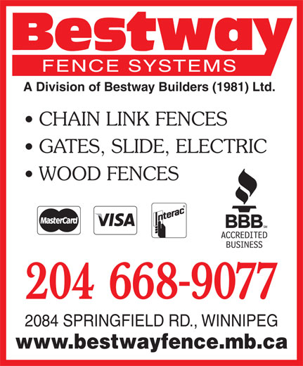 Bestway Fence Systems (204-668-9077) - Display Ad - A Division of Bestway Builders (1981) Ltd. CHAIN LINK FENCES GATES, SLIDE, ELECTRIC WOOD FENCES 204 668-9077 2084 SPRINGFIELD RD., WINNIPEG www.bestwayfence.mb.ca