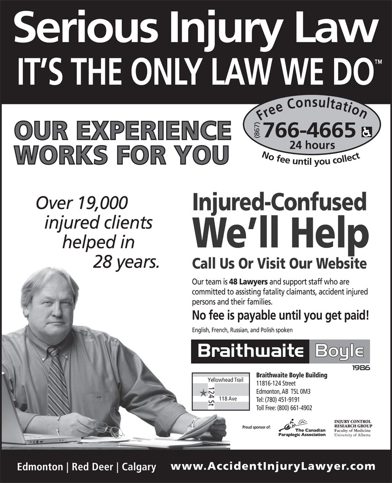 Braithwaite Boyle Accident Injury Law (867-766-4665) - Display Ad - Free Consultation24 hou (867) rs No fee untilyou collect766-4665 Call Us Or Visit Our Website Yellowhead Trail 124 St 118 Ave Proud sponsor of: Free Consultation24 hou (867) rs No fee untilyou collect766-4665 Call Us Or Visit Our Website Yellowhead Trail 124 St 118 Ave Proud sponsor of: