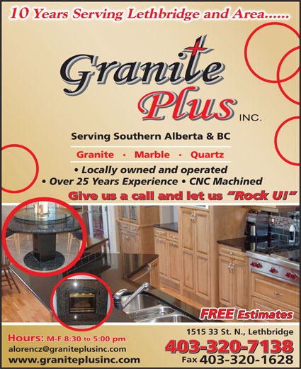 Granite Plus Inc (403-320-7138) - Annonce illustrée======= - Marble 10 Years Serving Lethbridge and Area...... Serving Southern Alberta & BC Granite Quartz Locally owned and operated Over 25 Years Experience   CNC Machined Give us a call and let us Rock U! Give us a call and let us Rock U! FREE Estimates 1515 33 St. N., Lethbridge to Hours: M-F 8:30  5:00 pm 403-320-7138 Fax www.graniteplusinc.com 403-320-1628
