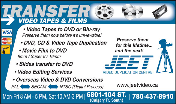 Spotlight Film & Video Production Inc (780-437-8910) - Display Ad - RTRANSFER TRANSFE VIDEO TAPES & FILMS VIDEO DUPLICATION CENTRE www.jeetvideo.ca (Calgary Tr. South)