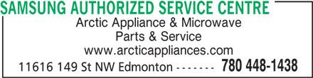 Samsung Authorized Service Centre (780-448-1438) - Display Ad - SAMSUNG AUTHORIZED SERVICE CENTRE Arctic Appliance & Microwave Parts & Service www.arcticappliances.com 780 448-1438 11616 149 St NW Edmonton -------