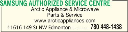 Samsung Authorized Service Centre (780-448-1438) - Display Ad - SAMSUNG AUTHORIZED SERVICE CENTRESAMSUNG AUTHORIZED SERVICE CENTRE SAMSUNG AUTHORIZED SERVICE CENTRE Arctic Appliance & Microwave Parts & Service www.arcticappliances.com 780 448-1438 11616 149 St NW Edmonton -------