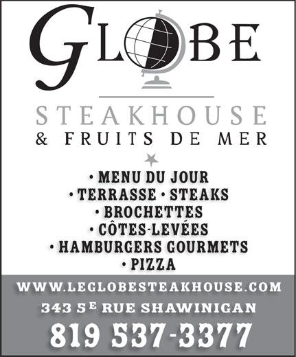 Le Globe Steakhouse (819-537-3377) - Annonce illustrée======= - Terrasse   SteakS Brochettes Côtes-levées HamburgerS GOURMETS Pizza www.leglobesteakhouse.com 343 5 rue shawinigan 819 537-3377 Menu du jour