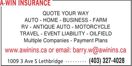 A-WIN Insurance (403-327-4028) - Annonce illustrée======= - AUTO - HOME - BUSINESS - FARM RV - ANTIQUE AUTO - MOTORCYCLE TRAVEL - EVENT LIABILITY - OILFIELD Multiple Companies - Payment Plans QUOTE YOUR WAY