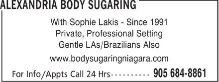 Alexandria Body Sugaring (905-684-8861) - Annonce illustrée======= - With Sophie Lakis - Since 1991 Private, Professional Setting Gentle LAs/Brazilians Also www.bodysugaringniagara.com