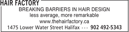 Hair Factory (902-492-5343) - Display Ad - BREAKING BARRIERS IN HAIR DESIGN less average, more remarkable www.thehairfactory.ca