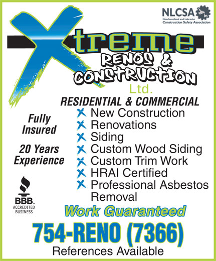Xtreme Renos & Construction Ltd. (709-754-7366) - Annonce illustrée======= - Renovations Insured Siding Custom Wood Siding 20 Years Experience Custom Trim Work HRAI Certified Professional Asbestos Removal Work Guaranteed 754-RENO (7366) References Available RESIDENTIAL & COMMERCIAL New Construction Fully