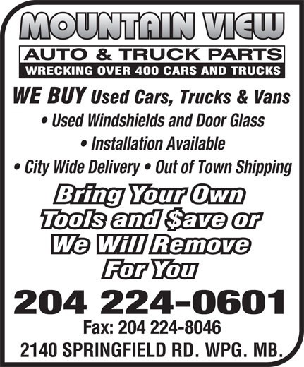 Mountain View Auto & Truck Parts (204-224-0601) - Display Ad - Used Windshields and Door Glass Installation Available City Wide Delivery   Out of Town Shipping 204 224-0601 Fax: 204 224-8046 2140 SPRINGFIELD RD. WPG. MB. Used Windshields and Door Glass Installation Available City Wide Delivery   Out of Town Shipping 204 224-0601 Fax: 204 224-8046 2140 SPRINGFIELD RD. WPG. MB.