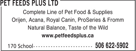 Pet Feeds Plus Ltd (506-622-5902) - Annonce illustrée======= - Complete Line of Pet Food & Supplies Orijen, Acana, Royal Canin, ProSeries & Fromm Natural Balance, Taste of the Wild www.petfeedsplus.ca