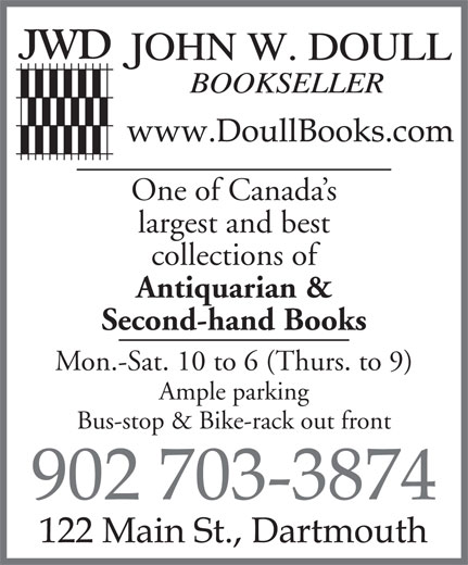 John Doull Book Seller (902-429-1652) - Annonce illustrée======= - One of Canada s largest and best collections of Antiquarian & Second-hand Books Mon.-Sat. 10 to 6 (Thurs. to 9) Ample parking Bus-stop & Bike-rack out front