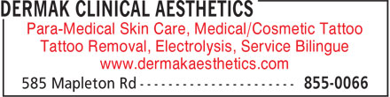 Dermak Clinical Aesthetics (506-855-0066) - Display Ad - Para-Medical Skin Care, Medical/Cosmetic Tattoo Tattoo Removal, Electrolysis, Service Bilingue www.dermakaesthetics.com