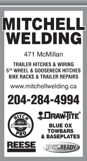 Mitchell Welding (1979) Ltd (204-284-4994) - Display Ad - WELDING 471 McMillan TRAILER HITCHES & WIRING TH 5 WHEEL & GOOSENECK HITCHES BIKE RACKS & TRAILER REPAIRS www.mitchellwelding.ca 204-284-4994 BLUE OX TOWBARS & BASEPLATES